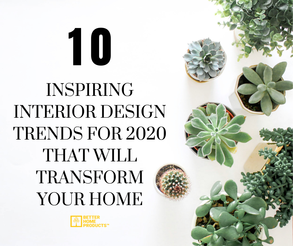 10 INSPIRING INTERIOR DESIGN TRENDS FOR 2020 THAT WILL TRANSFORM YOUR HOME