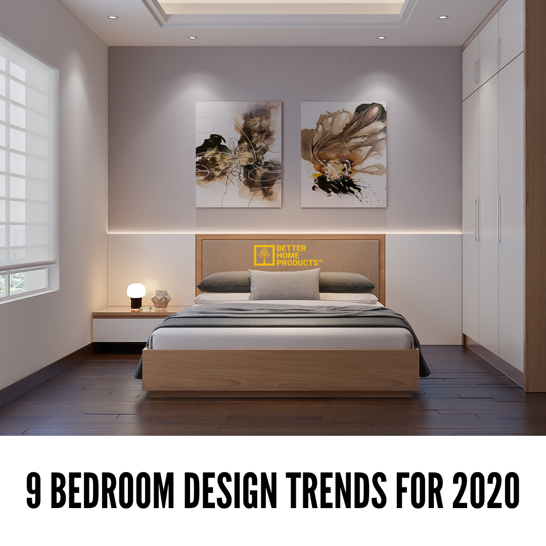 9 Bedroom Design Trends for 2020 I Better Home Products